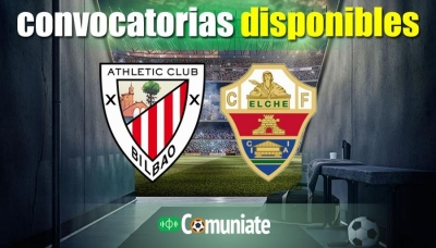 Convocatorias del partido Athletic y Elche. Jornada 17.