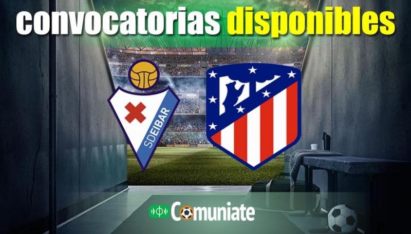 Convocatorias del partido Eibar y Atlético. Jornada 19.