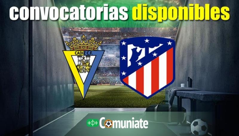 Convocatorias del partido Cádiz y Atlético. Jornada 21.