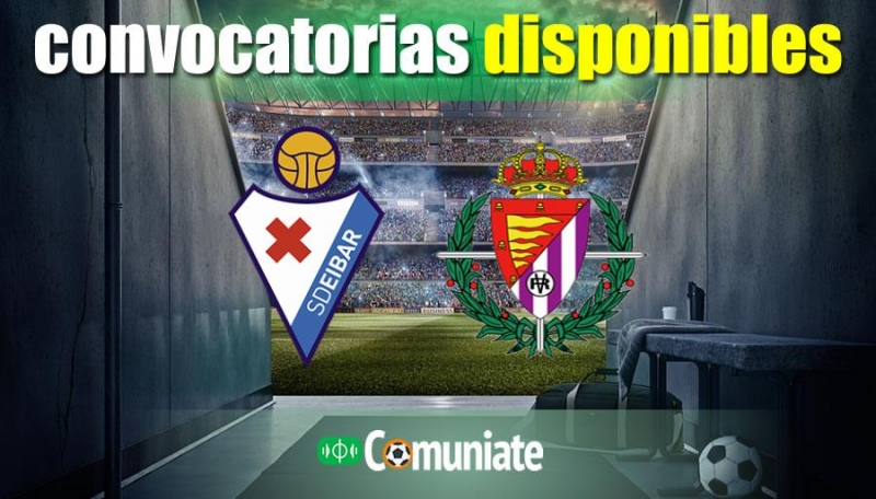 Convocatorias del partido Eibar y Valladolid. Jornada 23.