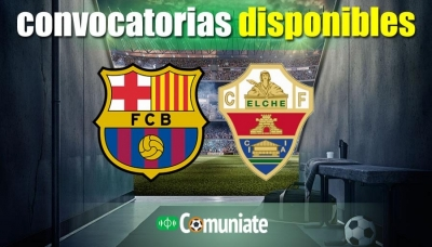 Convocatorias del partido Barcelona y Elche. Jornada 1.