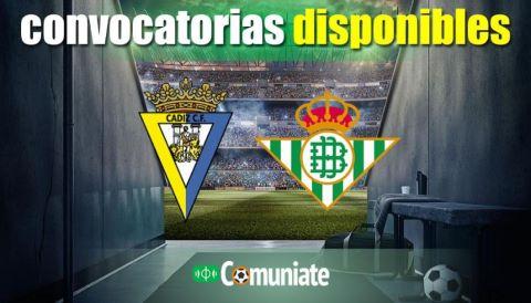 Convocatorias del partido Cádiz y Betis. Jornada 25.