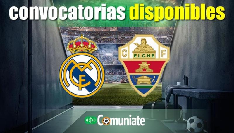Convocatorias del partido Real Madrid y Elche. Jornada 27.