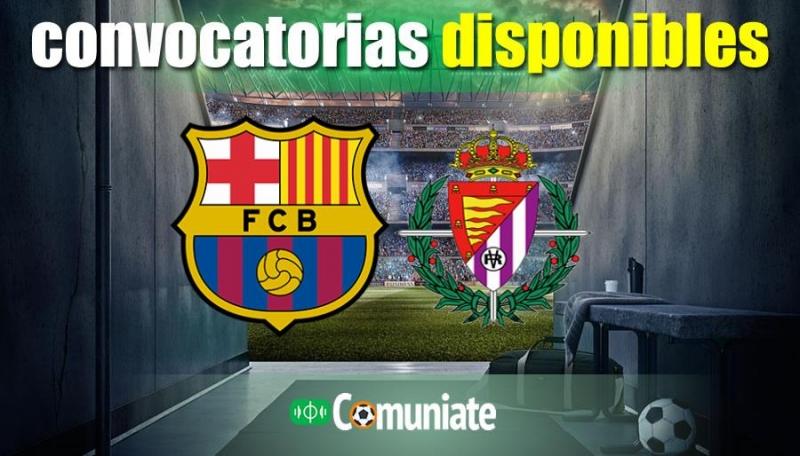 Convocatorias del partido Barcelona y Valladolid. Jornada 29.