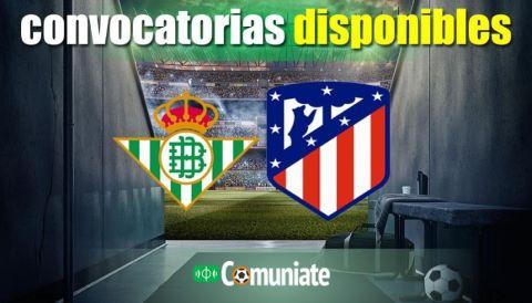 Convocatorias del partido Betis y Atlético. Jornada 30.