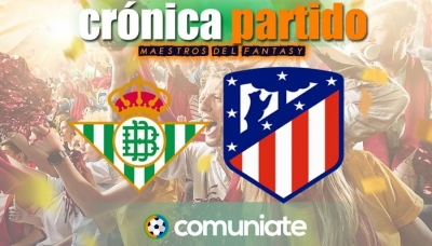 Crónica del partido disputado entre Betis y Atlético. Jornada 30.