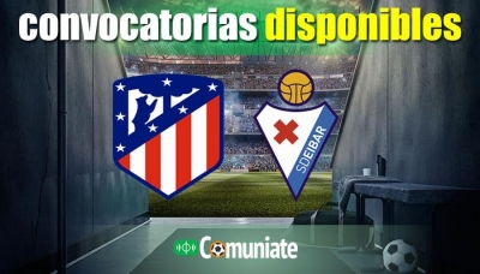 Convocatorias del partido Atlético y Eibar. Jornada 33.