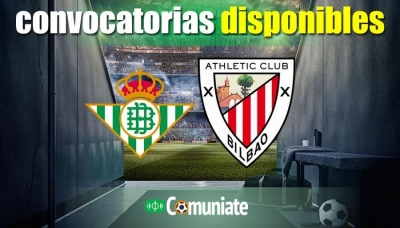 Convocatorias del partido Betis y Athletic. Jornada 31.