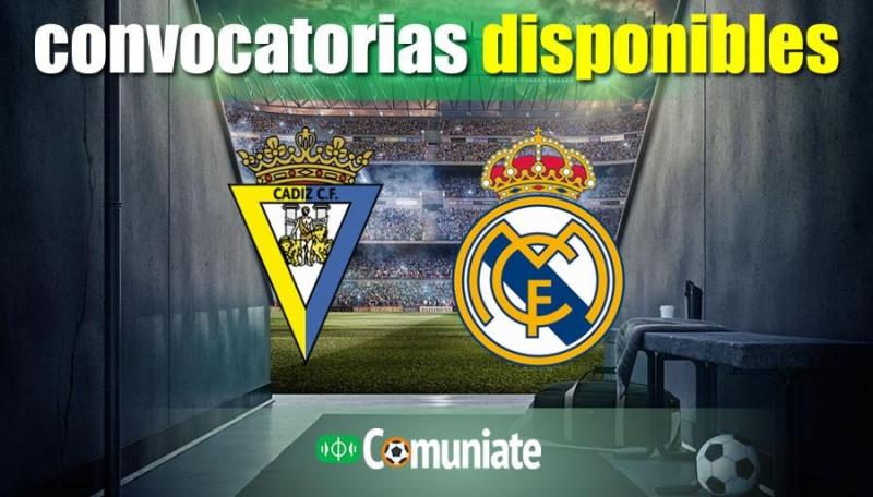 Convocatorias del partido Cádiz y Real Madrid. Jornada 31.