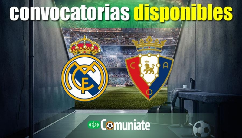 Convocatorias del partido Real Madrid y Osasuna. Jornada 34.