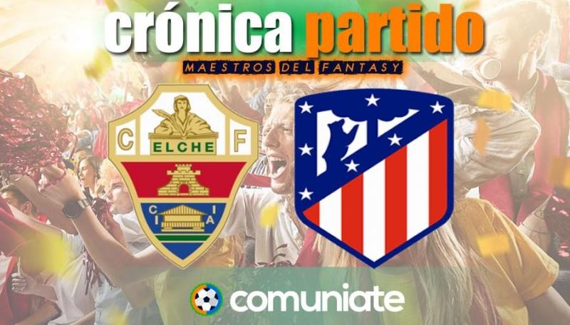 Crónica del partido disputado entre Elche y Atlético. Jornada 34.