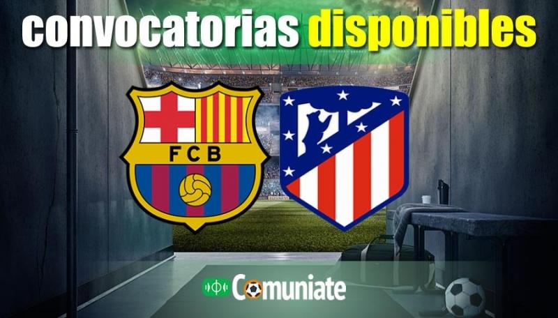 Convocatorias del partido Barcelona y Atlético. Jornada 35.