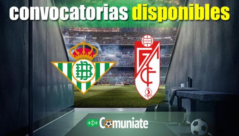 Convocatorias del partido Betis y Granada. Jornada 35.