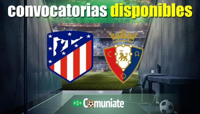 Convocatorias del partido Atlético y Osasuna. Jornada 37.