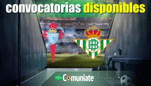 Convocatorias del partido Celta y Betis. Jornada 38.