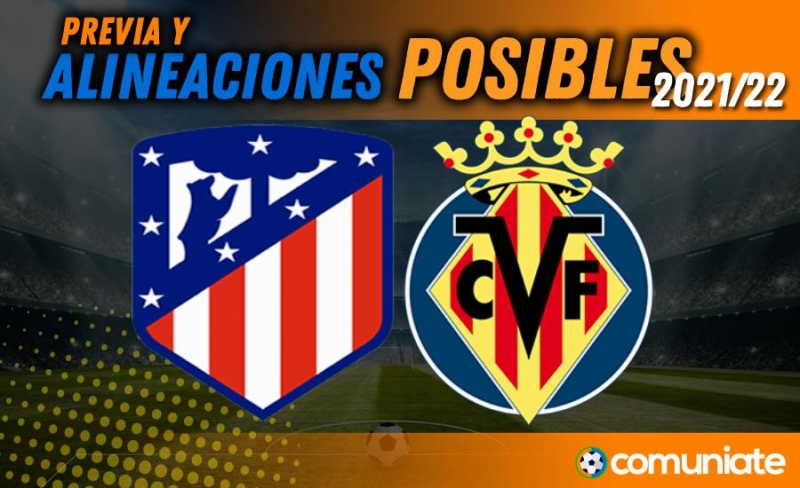 Alineaciones posibles y previa de la Jornada entre Atlético y Villarreal. Jornada 3.